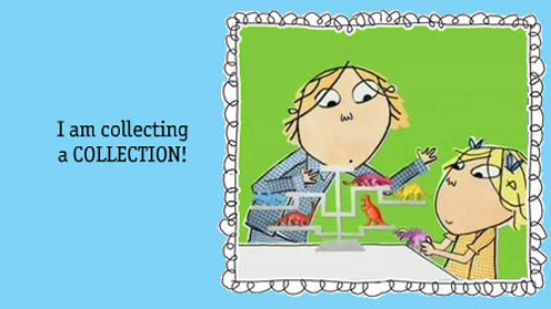 Charlie and Lola - I Am Collecting A Collection